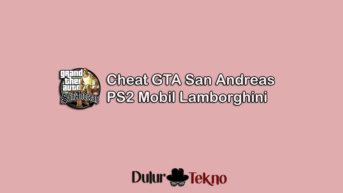 Cheat Gta San Andreas Ps2 Mobil Lamborghini Terlengkap Di Dunia