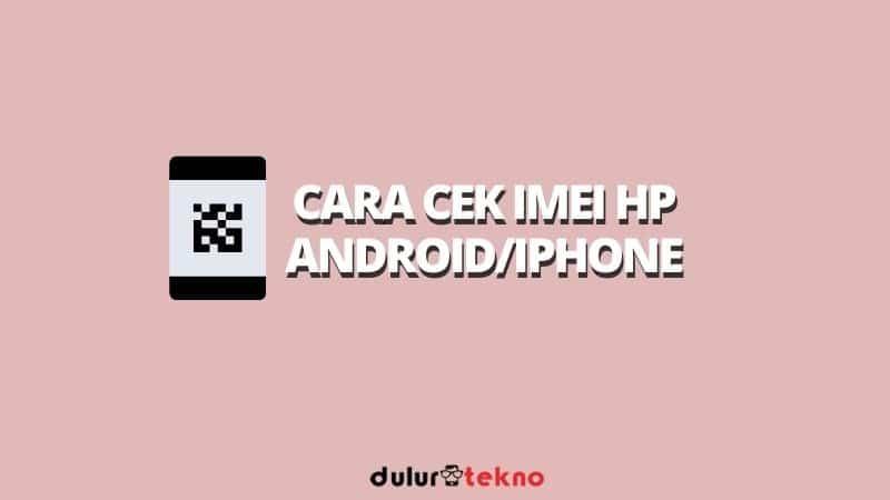 cara-cek-imei-hp-android-atau-iphone